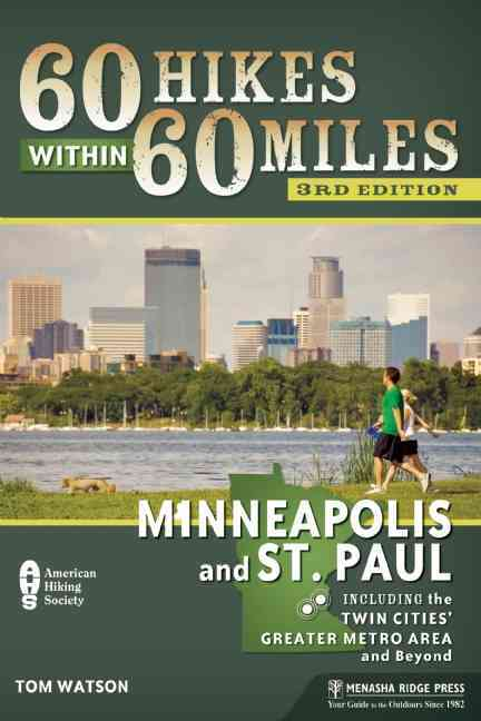 60 Hikes Within 60 Miles: Minneapolis and St. Paul By Watson, Tom